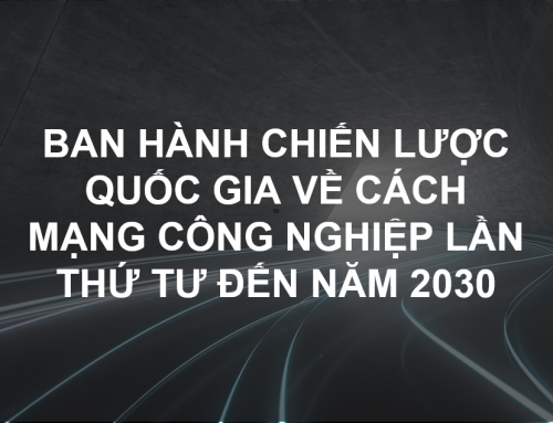 Ban hành Chiến lược quốc gia về cách mạng công nghiệp lần thứ tư đến năm 2030