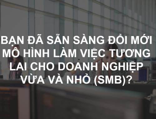 Bạn đã sẵn sàng đổi mới mô hình làm việc tương lai cho doanh nghiệp vừa và nhỏ (SMB)?