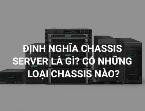 Định Nghĩa Chassis Server Là Gì? Có Những Loại Chassis Nào?