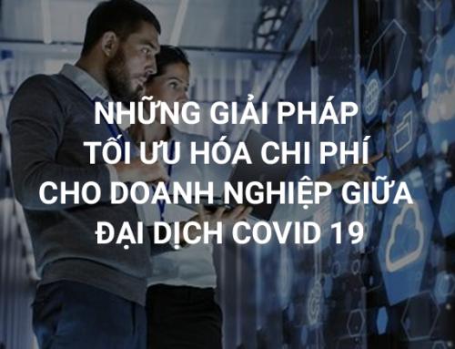 Những giải pháp tối ưu hóa chi phí cho doanh nghiệp giữa đại dịch Covid 19